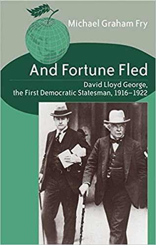 And Fortune Fled: David Lloyd George, the First Democratic Statesman, 1916-1922 Studies in International Relations