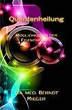 Quantenheilung. Möglichkeiten der Eigentherapie, med. Rieger, 1463670702