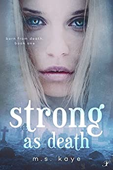 Strong As Death (Born From Death Book 1) by [Kaye, MS]