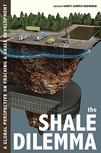 The Shale Dilemma: A Global Perspective on Fracking and Shale Development (Pittsburgh Hist Urban Environ)