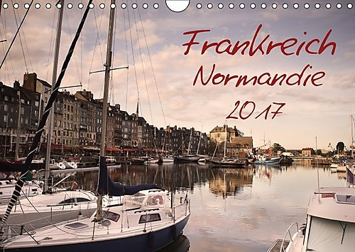 Frankreich Normandie (Wandkalender 2017 DIN A4 quer)