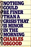Nothing Could Be Finer Than a Crisis That Is Minor in the Morning, Charles Osgood, 0030476461