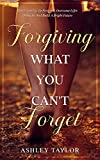 Forgiving What You Can't Forget: Don't Give Up, Go