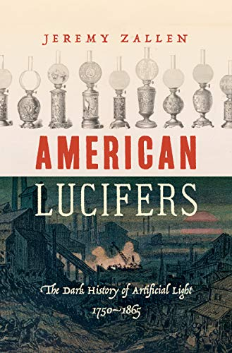 American Lucifers: The Dark History of Artificial Light, 1750-1865