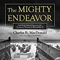 The Mighty Endeavor: American Armed Forces in the European Theater in World War II Audiobook by Charles B. MacDonald Narrated by Traber Burns