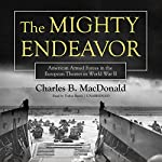 The Mighty Endeavor: American Armed Forces in the European Theater in World War II | Charles B. MacDonald
