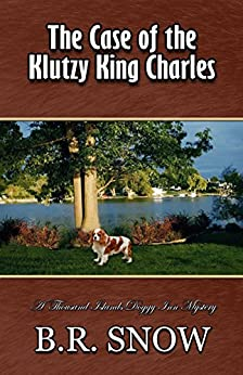 The Case of the Klutzy King Charles (The Thousand Islands Doggy Inn Mysteries Book 11) by [Snow, B.R.]