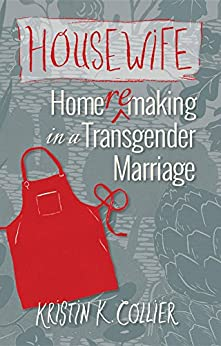 Housewife: Home-remaking in a Transgender Marriage by [Collier, Kristin K]