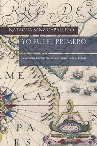 Yo fui el primero: La increíble historia real de la primera vuelta al mundo por Sanz Caballero, Natacha