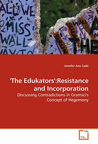 The Edukators:Resistance and Incorporation: Discussing Contradictions in Gramscis Concept of Hegemony