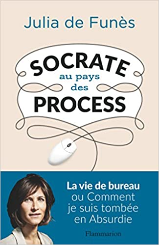 Socrate au pays des process - Julia de Funès (2017) sur Bookys