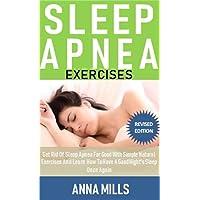Sleep Apnea Exercises: Get Rid Of Sleep Apnea For Good With Simple Natural Exercises...