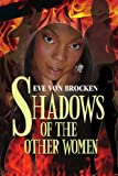 Shadows of the Other Women, Eve Von Brocken, 1436340225