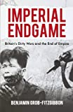 Imperial Endgame: Britain's Dirty Wars and the End of Empire (Britain and the World)