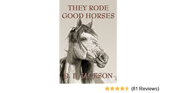 2dc63d2b6a7e60 They Rode Good Horses: D. B. Jackson: 9781930584280: Amazon.com: Books