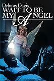 Wait to be My Angel, Deloras Davis, 0595190529
