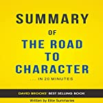 Summary of The Road to Character: by David Brooks   Includes Analysis   Elite Summaries