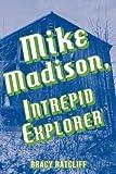 Mike Madison, Intrepid Explorer, Bracy Ratcliff, 1463672853