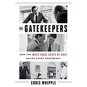 The Gatekeepers: How the White House Chiefs of Staff Define Every Presidency