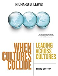 When Cultures Collide, Third Edition: Leading Across Cultures: Leading, Teamworking and Managing Across the Globe