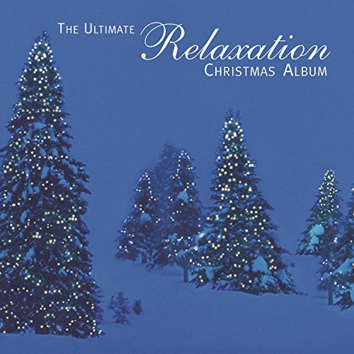 The Ultimate Relaxation Christmas Album Christmas Albums