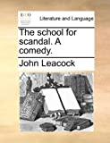 The School for Scandal a Comedy, John Leacock, 1140788817