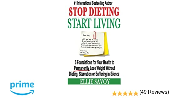 Stop Dieting Start Living: 5 Foundations for Your Health to ...