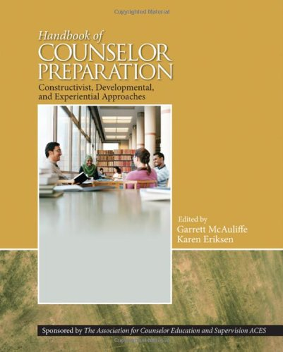 Handbook of Counselor Preparation: Constructivist, Developmental, and Experiential Approaches by Brand: SAGE Publications, Inc