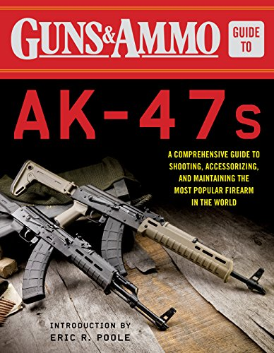 Guns & Ammo Guide to AK-47s: A Comprehensive Guide to Shooting, Accessorizing, and Maintaining the Most Popular Firearm in the (Most Popular Magazines)