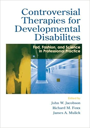 Book Controversial Therapies for Developmental Disabilities: Fad, Fashion, and Science in Professional Practice