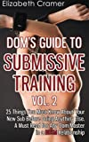 img - for Dom's Guide To Submissive Training Vol. 2: 25 Things You Must Know About Your New Sub Before Doing Anything Else. A Must Read For Any Dom/Master In A BDSM Relationship (Men's Guide to BDSM) (Volume 2) book / textbook / text book