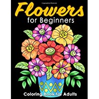 Flowers for Beginners: Coloring Book forAdults