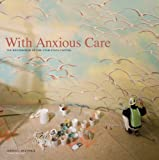 With Anxious Care, Judith E. McConkie, 0615168809