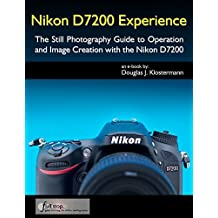 Nikon D7200 Experience - The Still Photography Guide to Operation and Image Creation with the Nikon D7200