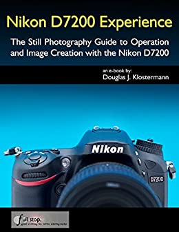 Amazon nikon d7200 experience the still photography guide to nikon d7200 experience the still photography guide to operation and image creation with the nikon fandeluxe Image collections