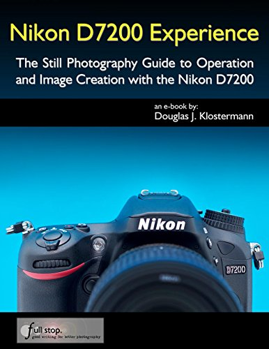Nikon D7200 Experience - The Still Photography Guide to Operation and Image Creation with the Nikon ()