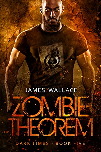 Zombie Theorem: Dark Times Book Five by [Wallace, James]