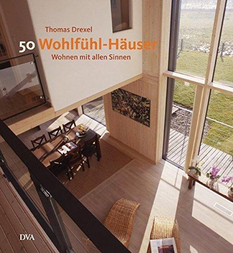 50 Wohlfühl-Häuser: Wohnen mit allen Sinnen