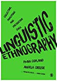 Linguistic Ethnography : Collecting, Analysing and Presenting Data, Copland, Fiona and Creese, Angela, 144625738X