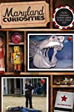 Maryland Curiosities: Quirky Characters, Roadside Oddities & Other Offbeat Stuff (Curiosities Series)