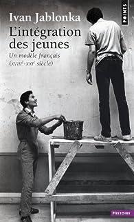 L'intégration des jeunes : Un modèle français (XVIIIe-XXIe siècle) par Ivan Jablonka