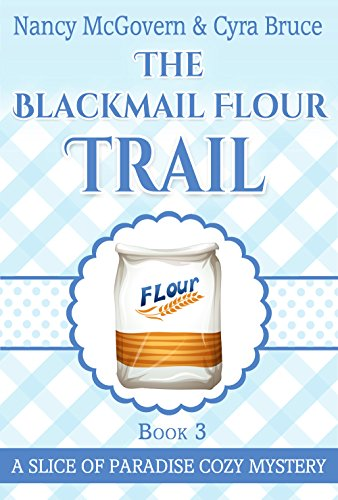 The Blackmail Flour Trail A Culinary Cozy Mystery Slice Of Paradise Mysteries Book