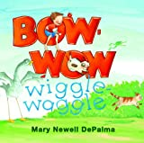 Bow-Wow Wiggle Waggle, Mary Newell DePalma, 0802854087