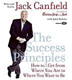 The Success Principles(TM) CD: How to Get From Where You Are to Where You Want to Be