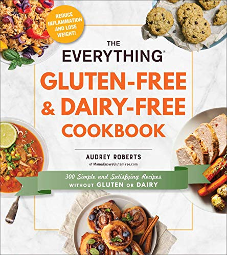 The Everything Gluten-Free & Dairy-Free Cookbook: 300 simple and satisfying recipes without gluten or dairy by Audrey Roberts