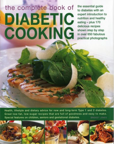 The Complete Book of Diabetic Cooking: The Essential Guide For Diabetics With An Expert Introduction To Nutrition And He