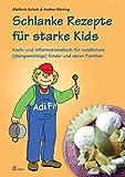 Schlanke Rezepte für starke Kids: Koch- und Informationsbuch für rundlichere (übergewichtige) Kinder und deren Familien