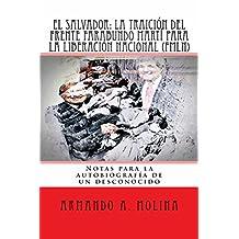 El Salvador: La traicion del Frente Farabundo Marti para la Liberacion Nacional (FMLN): Notas para la autobiografía de un desconocido (Spanish Edition)