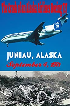 The Crash Of An Alaska Airlines Boeing 727 Juneau Alaska