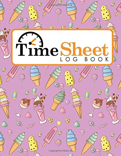 Time Sheet Log Book: Daily Timesheets Templates, Time Tracker Notebook, Time In Time Out Sheet, Work Hours Book, Cute Ice Cream & Lollipop Cover (Time Sheet Log Books) (Volume 32)